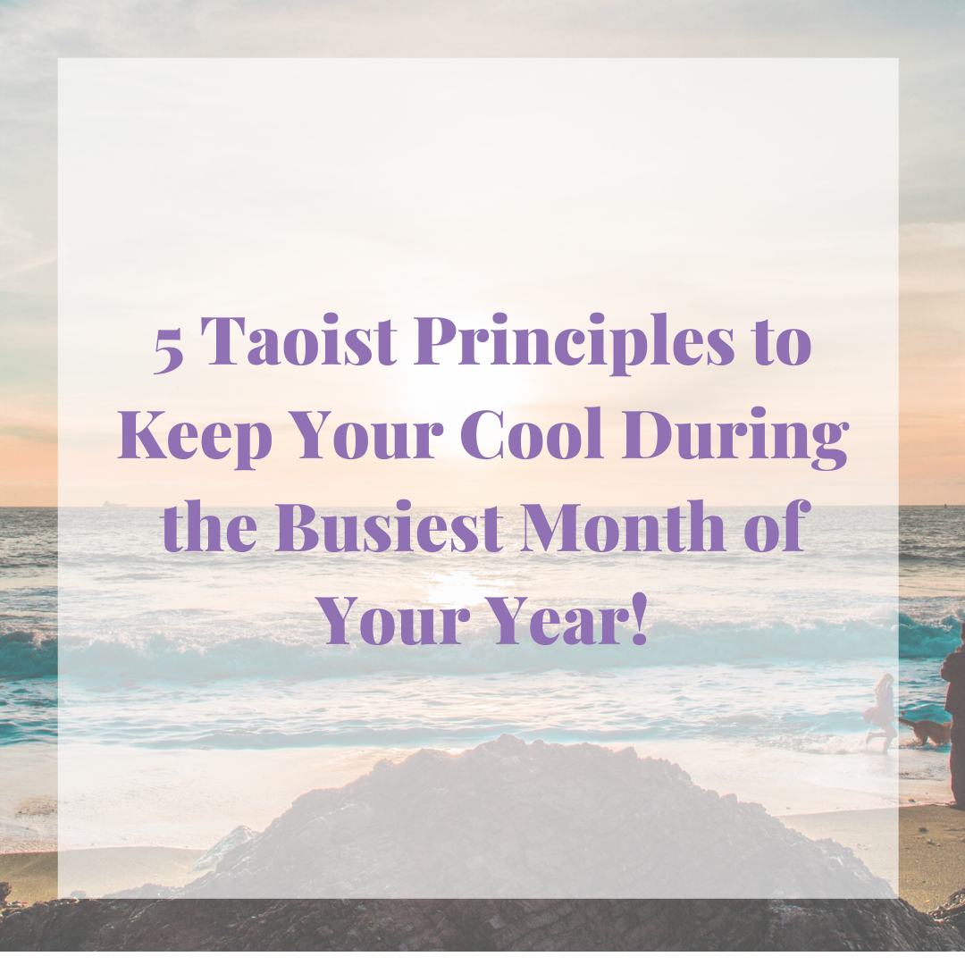 5 Taoist Principles to Help You Keep Your Cool During the Busiest Month of the Year!